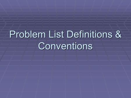 Problem List Definitions & Conventions. Major Functions Table of Contents for the Health Record Table of Contents for the Health Record Information Bulletin.