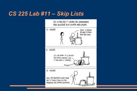 CS 225 Lab #11 – Skip Lists.