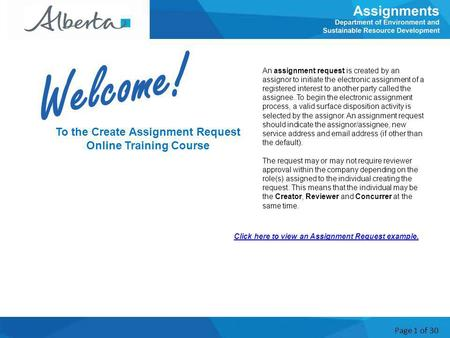 Page 1 of 30 To the Create Assignment Request Online Training Course An assignment request is created by an assignor to initiate the electronic assignment.