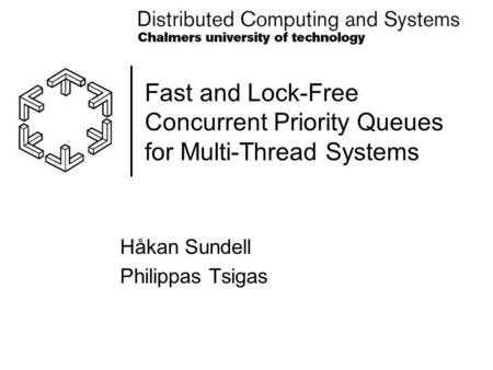 Fast and Lock-Free Concurrent Priority Queues for Multi-Thread Systems Håkan Sundell Philippas Tsigas.