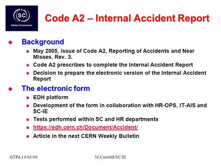 GTPA 14/03/06M.Castoldi SC/IE Code A2 – Internal Accident Report Background Background May 2005, issue of Code A2, Reporting of Accidents and Near Misses,