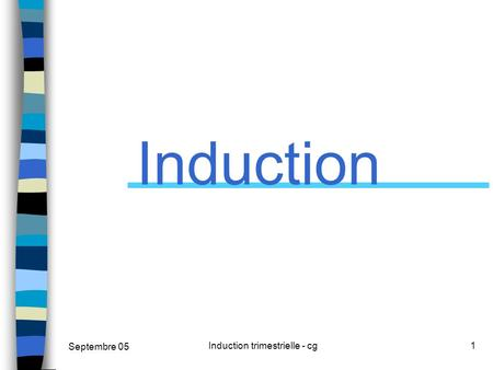 Septembre 05 Induction trimestrielle - cg1 Induction.