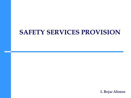 SAFETY SERVICES PROVISION I. Bejar Alonso. Transition SC to Service Provider – From 1 st January Mechanical Inspections Pressure Lifting Safety valves.