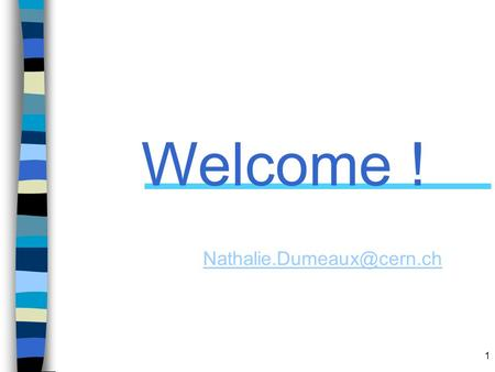 Welcome ! Nathalie.Dumeaux@cern.ch.