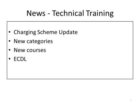 News - Technical Training Charging Scheme Update New categories New courses ECDL 1.