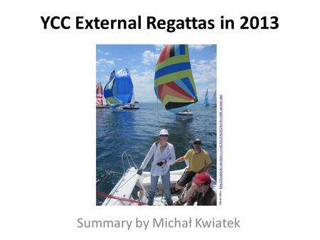 YCC External Regattas in 2013 Summary by Michał Kwiatek Photo after: