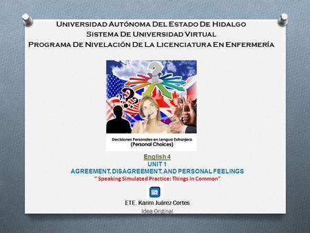 Universidad Autónoma Del Estado De Hidalgo Sistema De Universidad Virtual Programa De Nivelación De La Licenciatura En Enfermería English 4 UNIT 1 AGREEMENT,