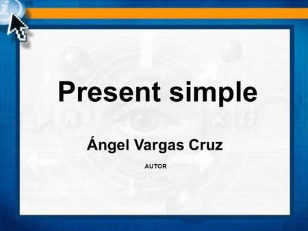 Present simple Ángel Vargas Cruz AUTOR. Nota gramatical We use the present simple to talk about thing in general. Drive (s) / work (s) / do (s) etc. Remember.