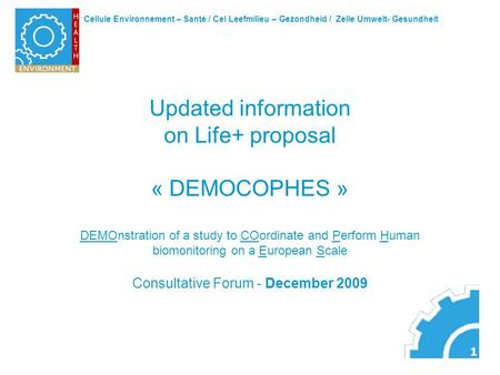 Cellule Environnement – Santé / Cel Leefmilieu – Gezondheid / Zelle Umwelt- Gesundheit 1 Updated information on Life+ proposal « DEMOCOPHES » DEMOnstration.