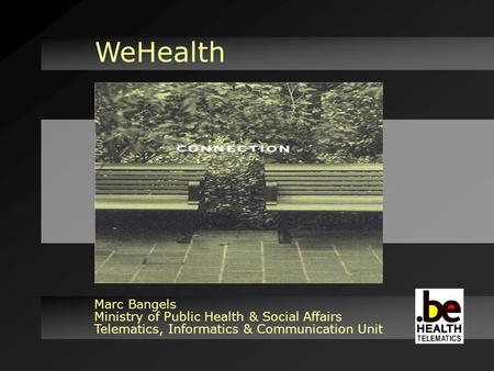 WeHealth Marc Bangels Ministry of Public Health & Social Affairs Telematics, Informatics & Communication Unit.