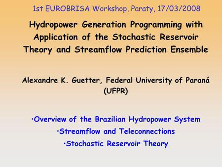 Hydropower Generation Programming with Application of the Stochastic Reservoir Theory and Streamflow Prediction Ensemble Alexandre K. Guetter, Federal.