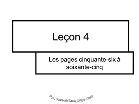 Leçon 4 Les pages cinquante-six à soixante-cinq. Quelle heure est-il? Pronounce: [kail ur ay teel] What time is it? Answer with: Il est… heure(s). It.