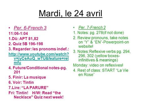 Mardi, le 24 avril Per. 6-French 3 11:06-1:04 1.Dû: APT 81,82 2. Quiz 5B 196-198 3. Regarder: les pronoms indef.:  v=jyCeAuQ_wTU&feature=rel.