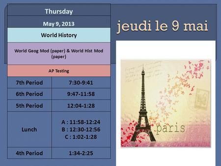 Thursday May 9, 2013 World History World Geog Mod (paper) & World Hist Mod (paper) AP Testing 7th Period7:30-9:41 6th Period9:47-11:58 5th Period12:04-1:28.