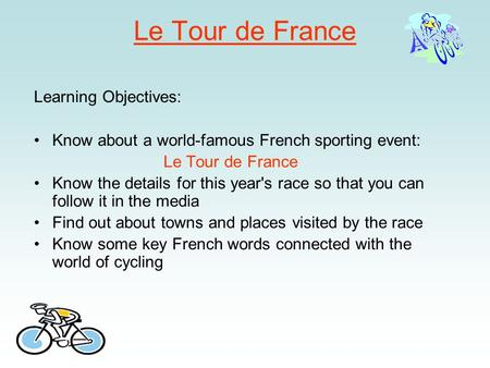 Le Tour de France Learning Objectives: Know about a world-famous French sporting event: Le Tour de France Know the details for this year's race so that.