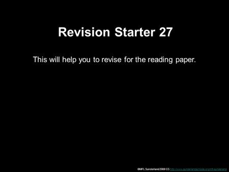 Revision Starter 27 This will help you to revise for the reading paper. ©MFL Sunderland 2008 CS