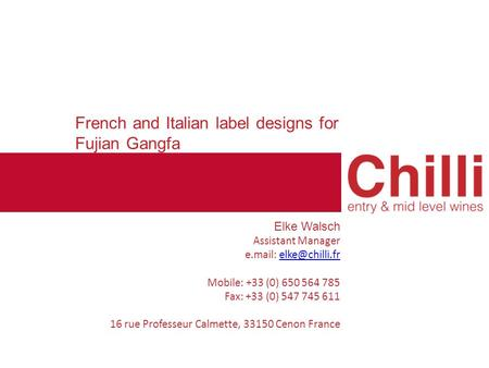 French and Italian label designs for Fujian Gangfa Elke Walsch Assistant Manager e.mail: Mobile: +33 (0) 650 564 785 Fax: +33 (0) 547 745.