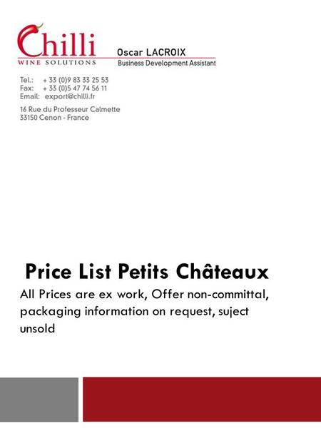 Price List Petits Châteaux All Prices are ex work, Offer non-committal, packaging information on request, suject unsold.