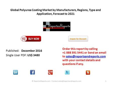 Global Polyurea Coating Market by Manufacturers, Regions, Type and Application, Forecast to 2021 Published: December 2016 Single User PDF: US$ 3480 Order.