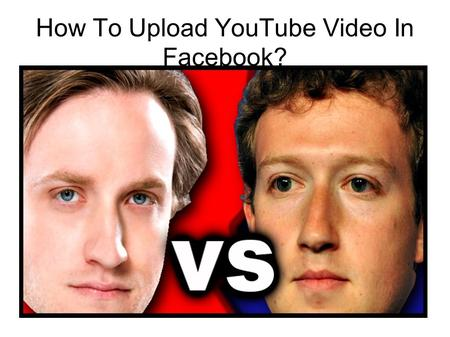 How To Upload YouTube Video In Facebook?. YouTube Everybody loves YouTube videos. You can watch NASA images from space, daredevils parachuting.