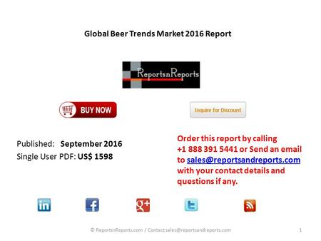 Global Beer Trends Market 2016 Report Published: September 2016 Single User PDF: US$ 1598 Order this report by calling or Send an  .