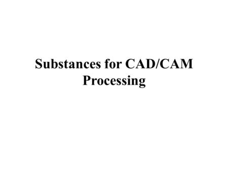 Substances for CAD/CAM Processing. The list of various materials for processing by means of CAD/CAM devices depends on the respective production gadget.