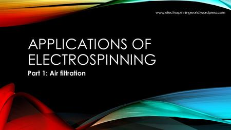 APPLICATIONS OF ELECTROSPINNING Part 1: Air filtration