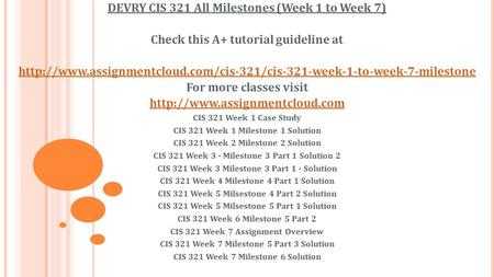 DEVRY CIS 321 All Milestones (Week 1 to Week 7) Check this A+ tutorial guideline at