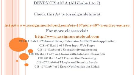 DEVRY CIS 407 A (All iLabs 1 to 7) Check this A+ tutorial guideline at  For more classes.