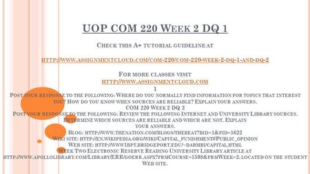 UOP COM 220 W EEK 2 DQ 1 C HECK THIS A+ TUTORIAL GUIDELINE AT HTTP :// WWW. ASSIGNMENTCLOUD. COM / COM -220/ COM WEEK -2- DQ -1- AND - DQ -2 F OR.