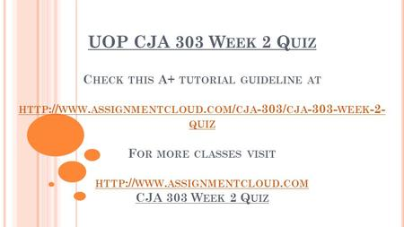 UOP CJA 303 W EEK 2 Q UIZ C HECK THIS A+ TUTORIAL GUIDELINE AT HTTP :// WWW. ASSIGNMENTCLOUD. COM / CJA -303/ CJA WEEK -2- QUIZ F OR MORE CLASSES.