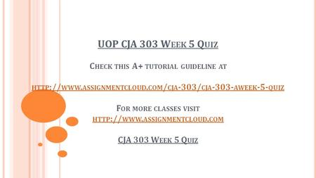 UOP CJA 303 W EEK 5 Q UIZ C HECK THIS A+ TUTORIAL GUIDELINE AT HTTP :// WWW. ASSIGNMENTCLOUD. COM / CJA -303/ CJA AWEEK -5- QUIZ F OR MORE CLASSES.