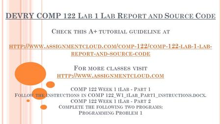 DEVRY COMP 122 L AB 1 L AB R EPORT AND S OURCE C ODE C HECK THIS A+ TUTORIAL GUIDELINE AT HTTP :// WWW. ASSIGNMENTCLOUD. COM / COMP -122/ COMP LAB.