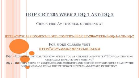 UOP CRT 205 W EEK 2 DQ 1 A ND DQ 2 C HECK THIS A+ TUTORIAL GUIDELINE AT HTTP :// WWW. ASSIGNMENTCLOUD. COM / CRT -205/ CRT WEEK -2- DQ -1- AND -