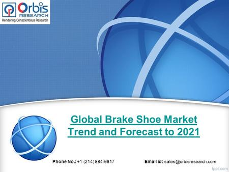 Global Brake Shoe Market Trend and Forecast to 2021 Phone No.: +1 (214) id: