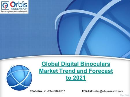 Global Digital Binoculars Market Trend and Forecast to 2021 Phone No.: +1 (214) id: