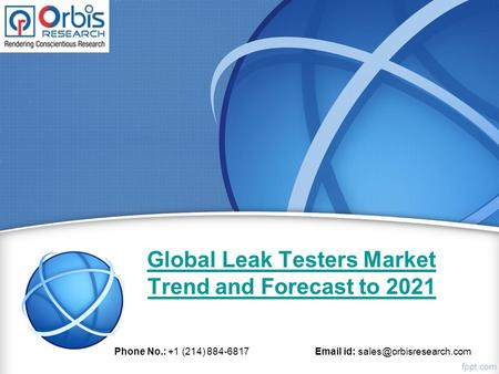 Global Leak Testers Market Trend and Forecast to 2021 Phone No.: +1 (214) id: