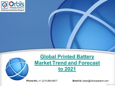 Global Printed Battery Market Trend and Forecast to 2021 Phone No.: +1 (214) id: