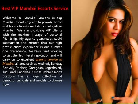 Best VIP Mumbai Escorts Service Welcome to Mumbai Queens is top Mumbai escorts agency to provide home and hotels to elite and stylish call girls in Mumbai.