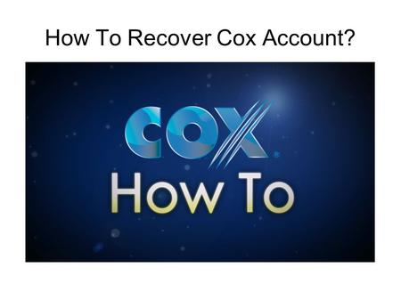 How To Recover Cox Account?. Reset Your Cox Account You can reset your Cox Password or recover your Cox User ID with your  address.