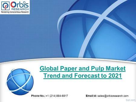 Global Paper and Pulp Market Trend and Forecast to 2021 Phone No.: +1 (214) id: