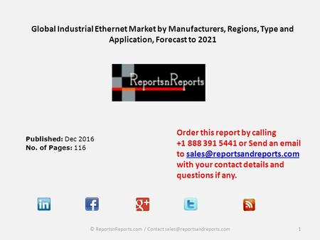 Global Industrial Ethernet Market by Manufacturers, Regions, Type and Application, Forecast to 2021 Published: Dec 2016 No. of Pages: 116 Order this report.