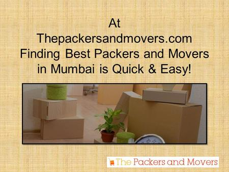 At Thepackersandmovers.com Finding Best Packers and Movers in Mumbai is Quick & Easy!
