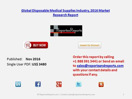 Global Disposable Medical Supplies Industry, 2016 Market Research Report Published: Nov 2016 Single User PDF: US$ 3480 Order this report by calling +1.