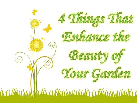 4 Things That Enhance the Beauty of Your Garden