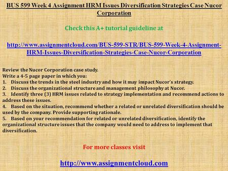 BUS 599 Week 4 Assignment HRM Issues Diversification Strategies Case Nucor Corporation Check this A+ tutorial guideline at