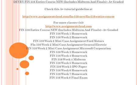 DEVRY FIN 516 Entire Course NEW (Includes Midterm And Finals) - A+ Graded Check this A+ tutorial guideline at
