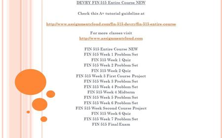 DEVRY FIN 515 Entire Course NEW Check this A+ tutorial guideline at  For more classes.