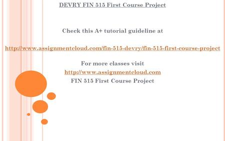 DEVRY FIN 515 First Course Project Check this A+ tutorial guideline at  For more.