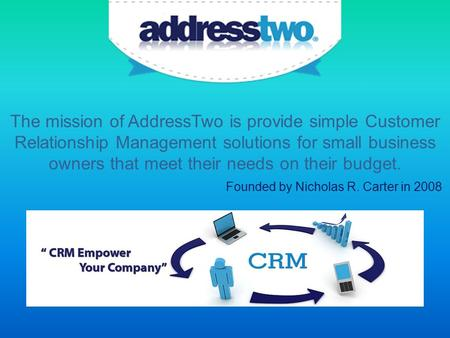 The mission of AddressTwo is provide simple Customer Relationship Management solutions for small business owners that meet their needs on their budget.